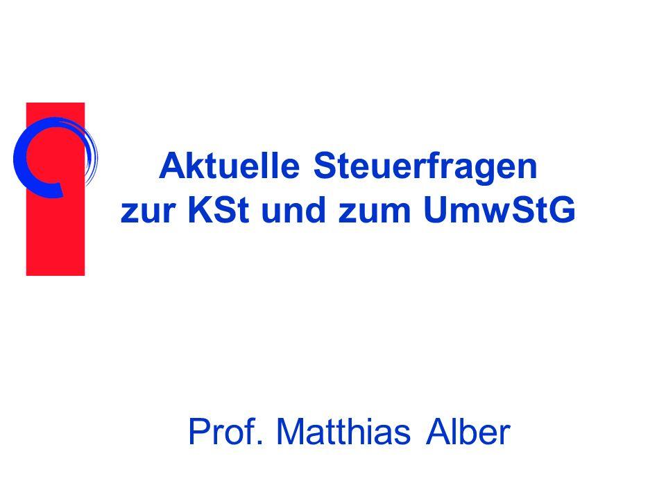 Aktuelle Steuerfragen zur KSt und zum UmwStG Prof. Matthias Alber