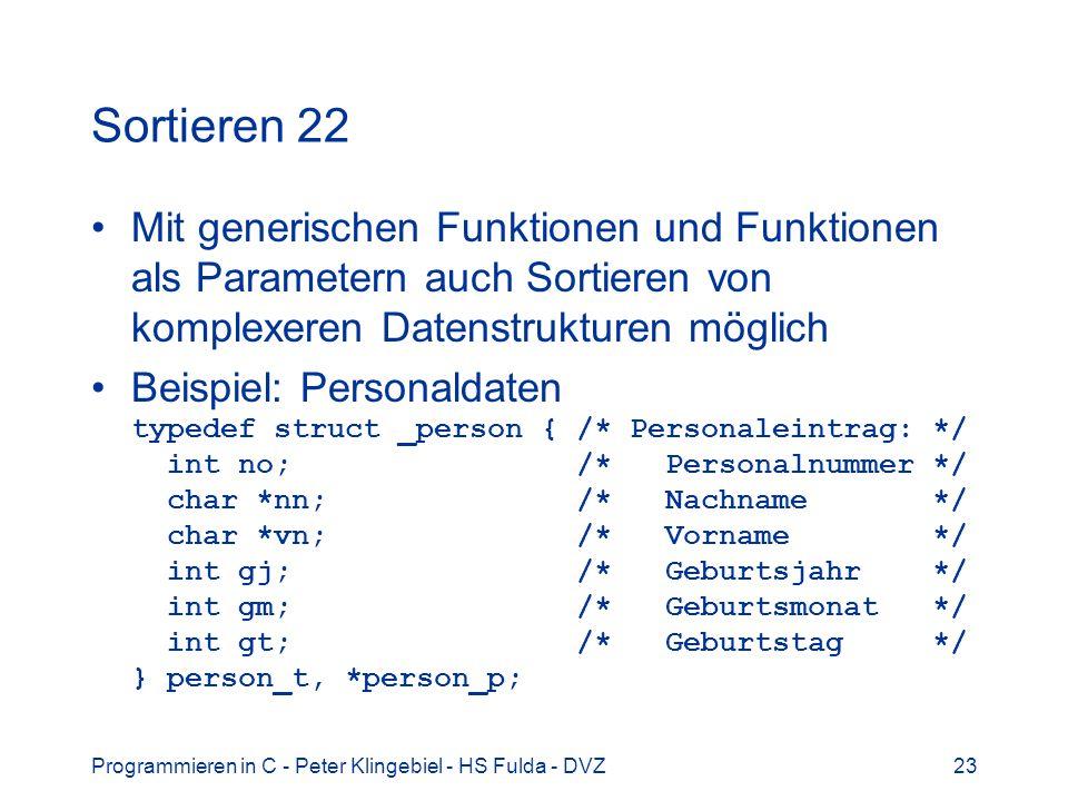 Sortieren 22 Mit generischen Funktionen und Funktionen als Parametern auch Sortieren von komplexeren Datenstrukturen möglich.