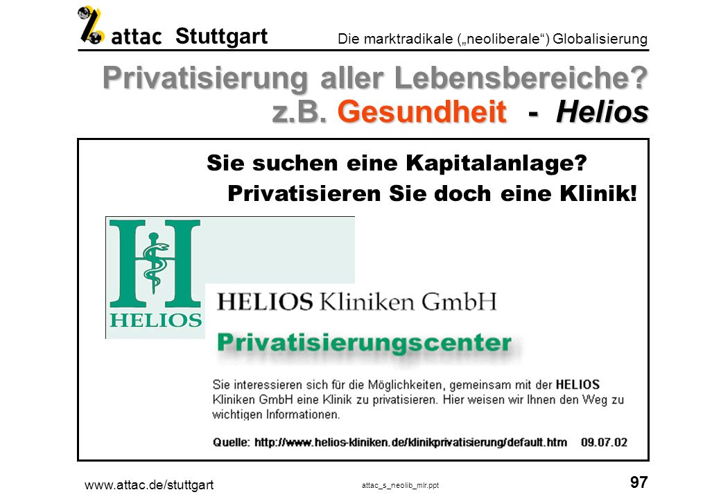 Privatisierung aller Lebensbereiche z.B. Gesundheit - Helios