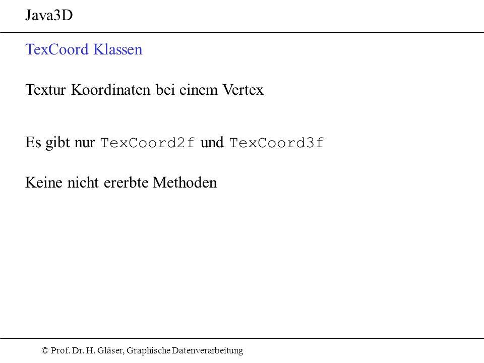 Java3D TexCoord Klassen. Textur Koordinaten bei einem Vertex. Es gibt nur TexCoord2f und TexCoord3f.