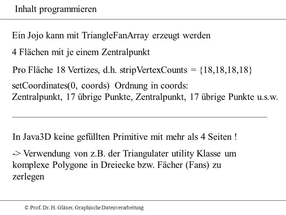 Inhalt programmieren Ein Jojo kann mit TriangleFanArray erzeugt werden. 4 Flächen mit je einem Zentralpunkt.