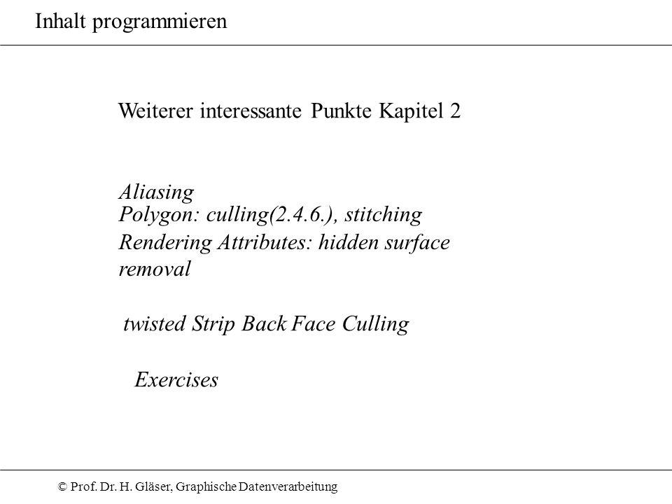 Inhalt programmieren Weiterer interessante Punkte Kapitel 2. Aliasing. Polygon: culling(2.4.6.), stitching.