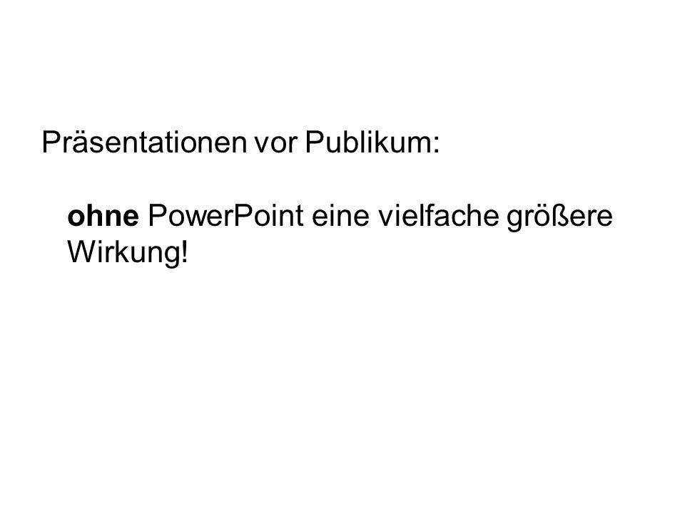 Präsentationen vor Publikum: ohne PowerPoint eine vielfache größere Wirkung!