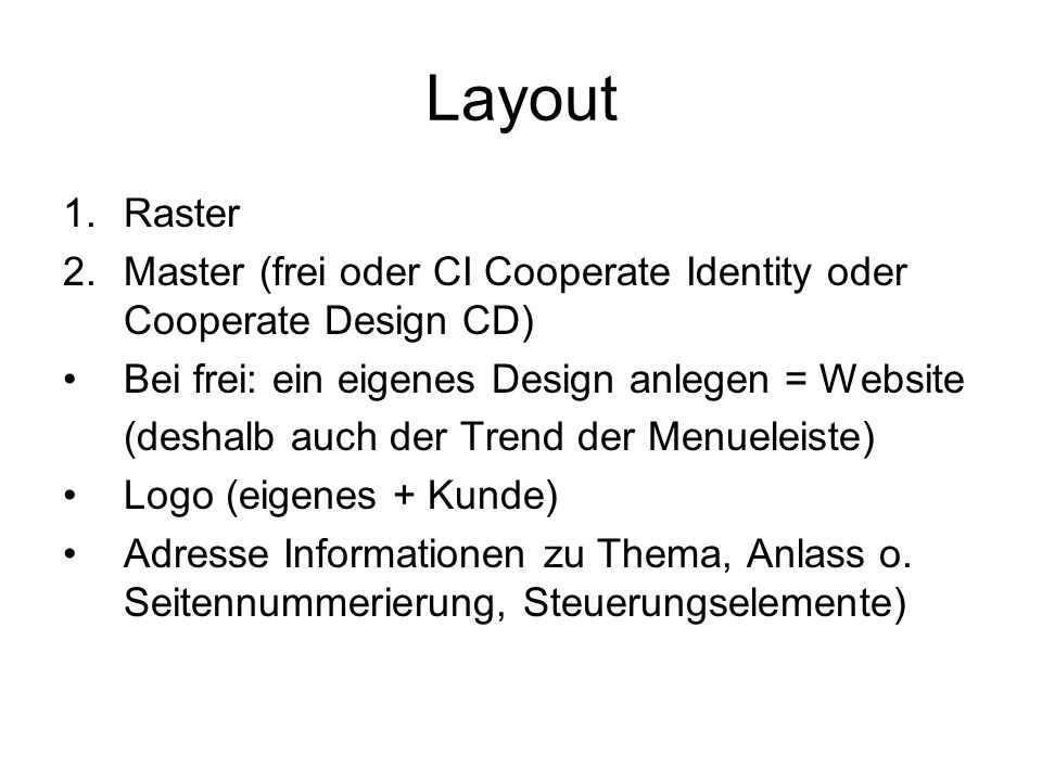 LayoutRaster. Master (frei oder CI Cooperate Identity oder Cooperate Design CD) Bei frei: ein eigenes Design anlegen = Website.