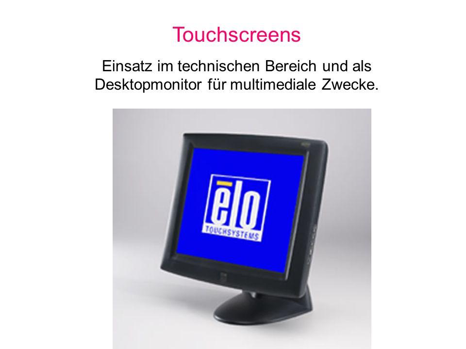 Touchscreens Einsatz im technischen Bereich und als Desktopmonitor für multimediale Zwecke.