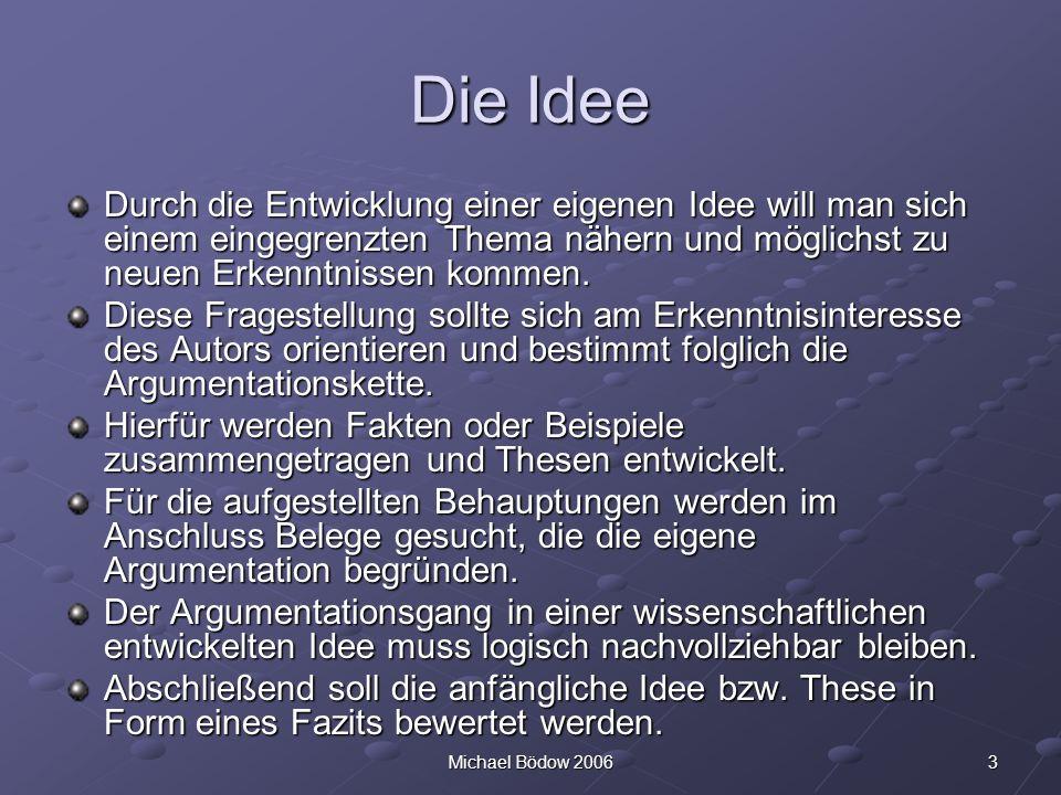 Die Idee Durch die Entwicklung einer eigenen Idee will man sich einem eingegrenzten Thema nähern und möglichst zu neuen Erkenntnissen kommen.