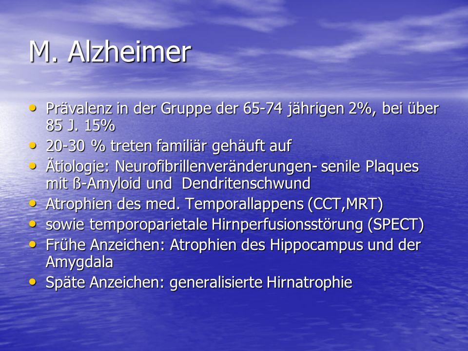 M. Alzheimer Prävalenz in der Gruppe der 65-74 jährigen 2%, bei über 85 J. 15% 20-30 % treten familiär gehäuft auf.