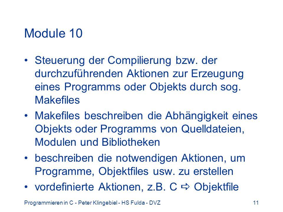 Module 10 Steuerung der Compilierung bzw. der durchzuführenden Aktionen zur Erzeugung eines Programms oder Objekts durch sog. Makefiles.