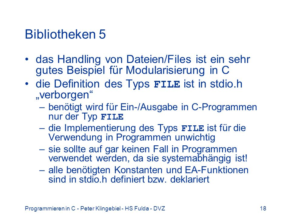 Bibliotheken 5 das Handling von Dateien/Files ist ein sehr gutes Beispiel für Modularisierung in C.