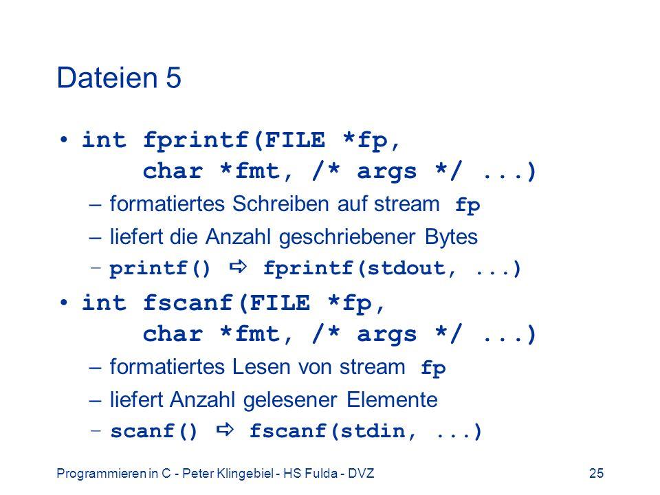 Dateien 5 int fprintf(FILE *fp, char *fmt, /* args */ ...)