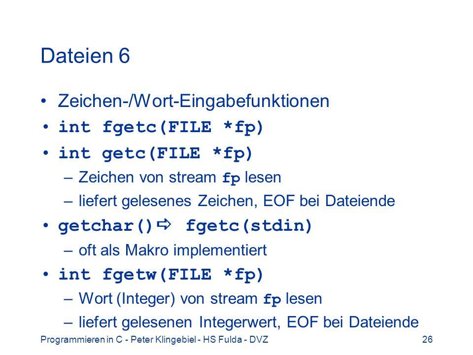 Dateien 6 Zeichen-/Wort-Eingabefunktionen int fgetc(FILE *fp)