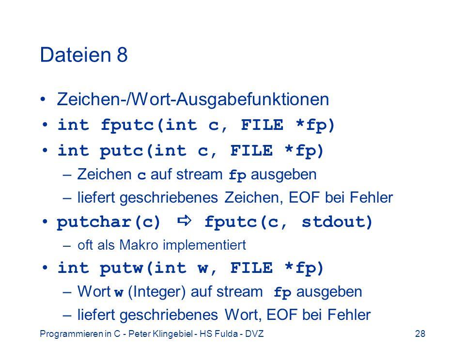 Dateien 8 Zeichen-/Wort-Ausgabefunktionen int fputc(int c, FILE *fp)