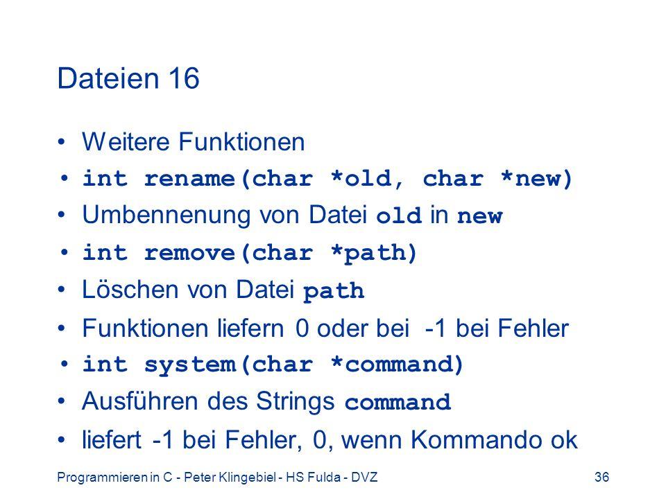 Dateien 16 Weitere Funktionen int rename(char *old, char *new)