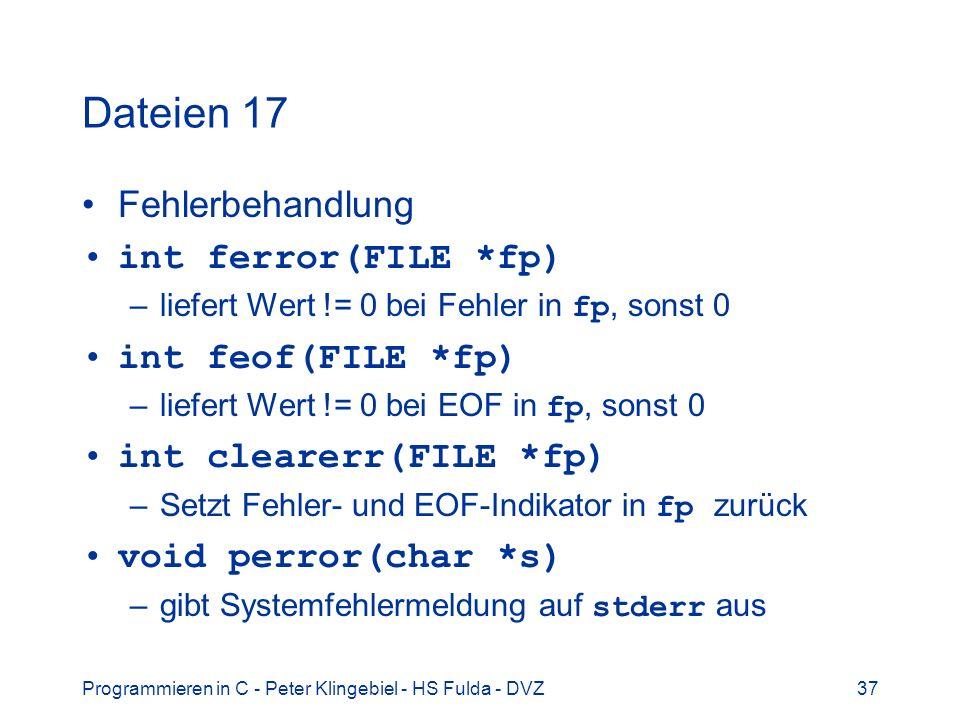 Dateien 17 Fehlerbehandlung int ferror(FILE *fp) int feof(FILE *fp)