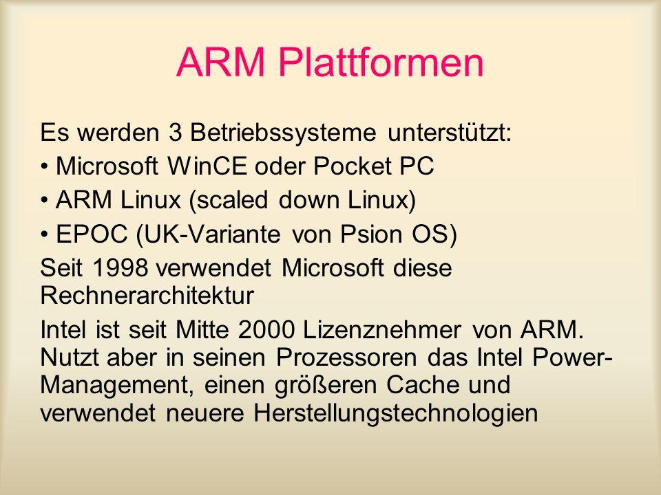 ARM Plattformen Es werden 3 Betriebssysteme unterstützt: