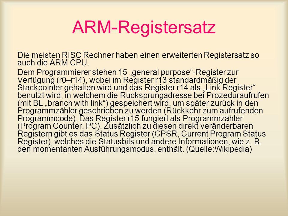 ARM-Registersatz Die meisten RISC Rechner haben einen erweiterten Registersatz so auch die ARM CPU.