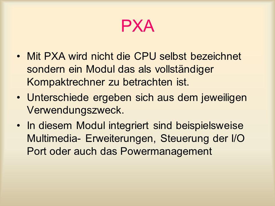 PXA Mit PXA wird nicht die CPU selbst bezeichnet sondern ein Modul das als vollständiger Kompaktrechner zu betrachten ist.