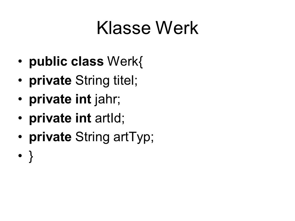 Klasse Werk public class Werk{ private String titel; private int jahr;