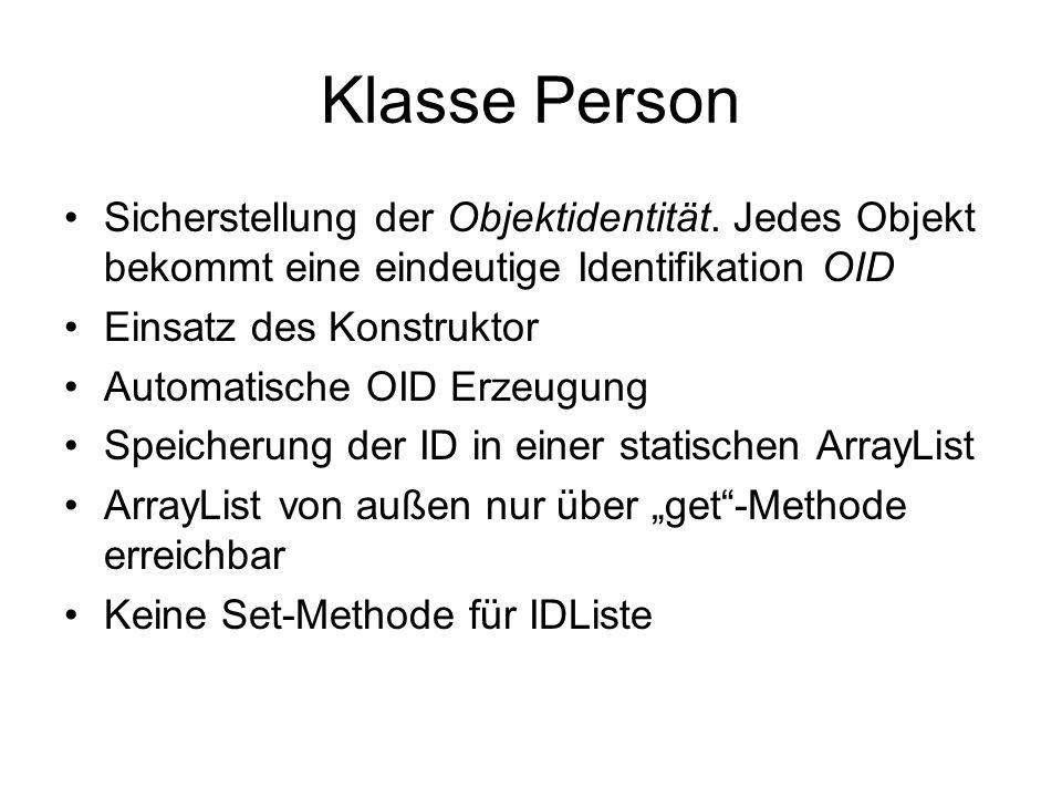 Klasse Person Sicherstellung der Objektidentität. Jedes Objekt bekommt eine eindeutige Identifikation OID.