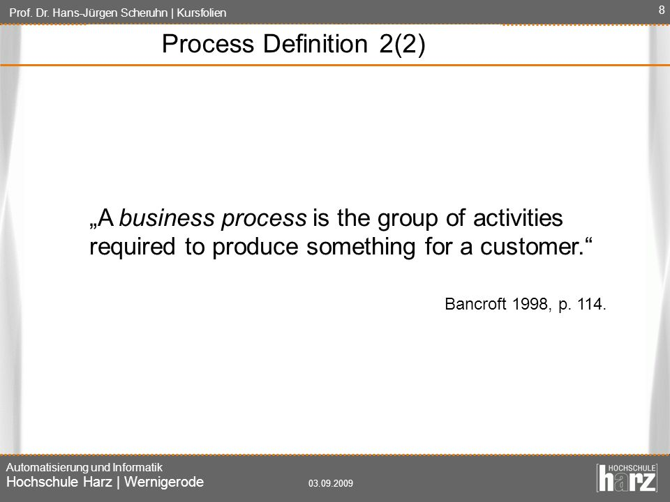 "Process Definition 2(2) ""A business process is the group of activities required to produce something for a customer."