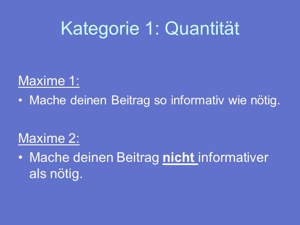 Kategorie 1: Quantität Maxime 1: Maxime 2: