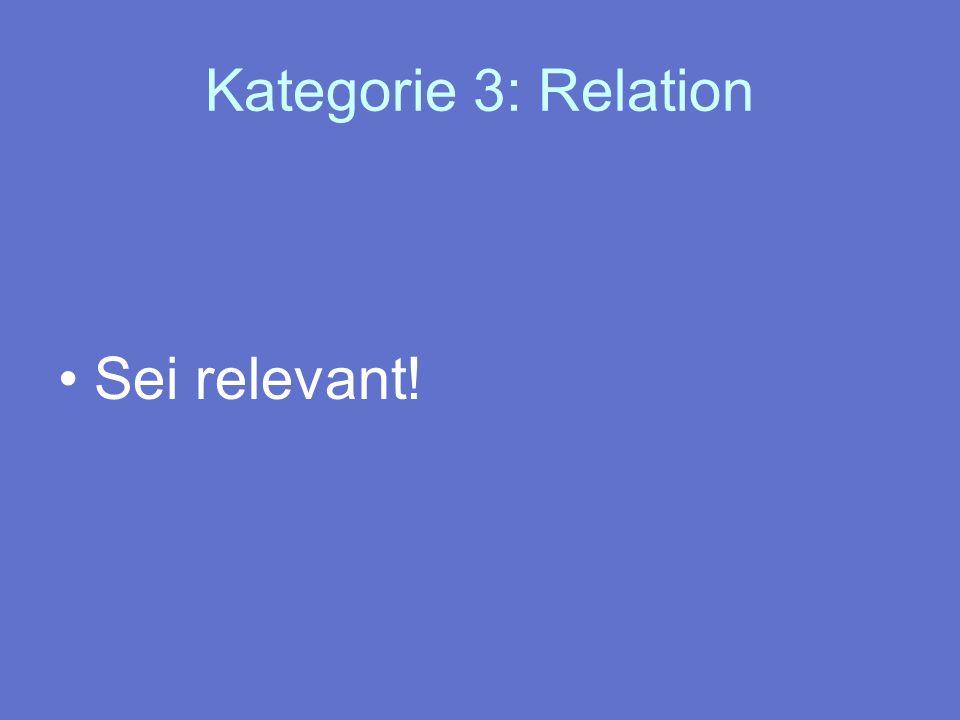 Kategorie 3: Relation Sei relevant!