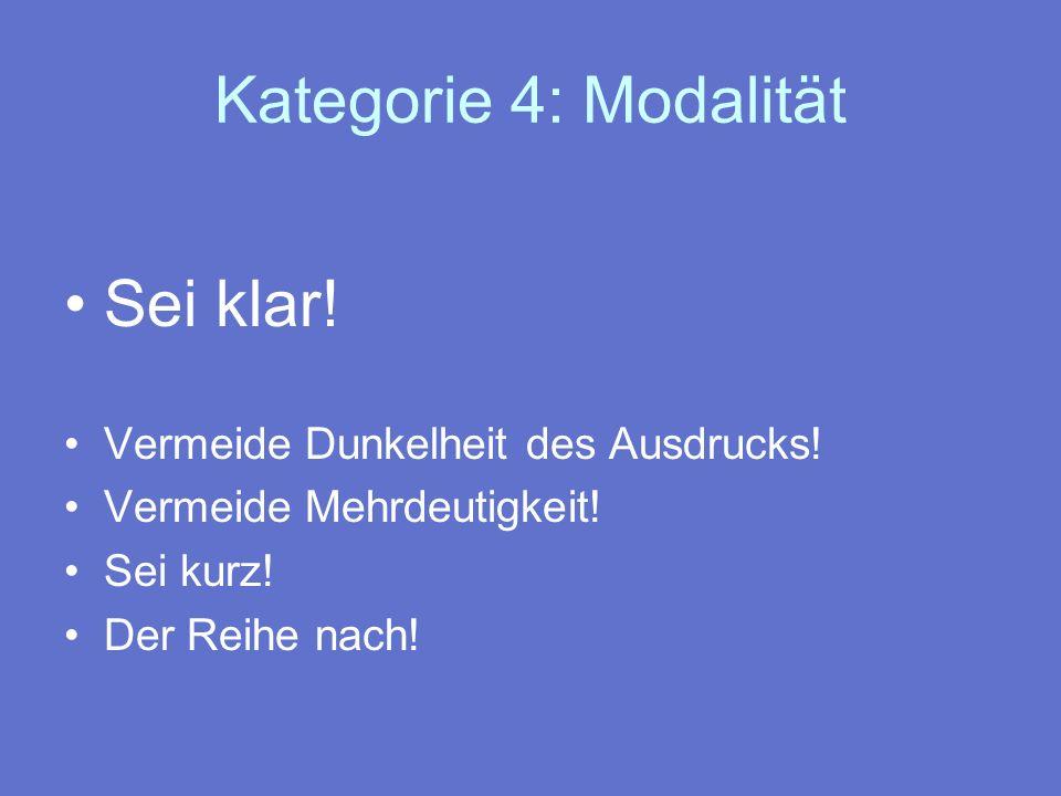 Kategorie 4: Modalität Sei klar! Vermeide Dunkelheit des Ausdrucks!