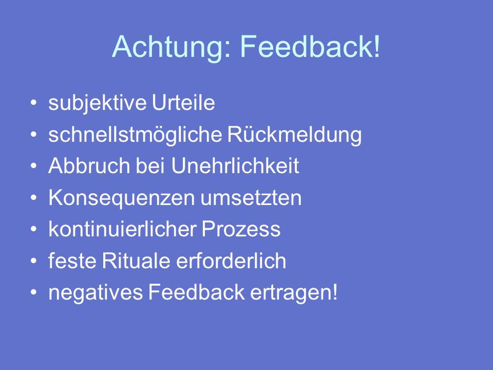 Achtung: Feedback! subjektive Urteile schnellstmögliche Rückmeldung
