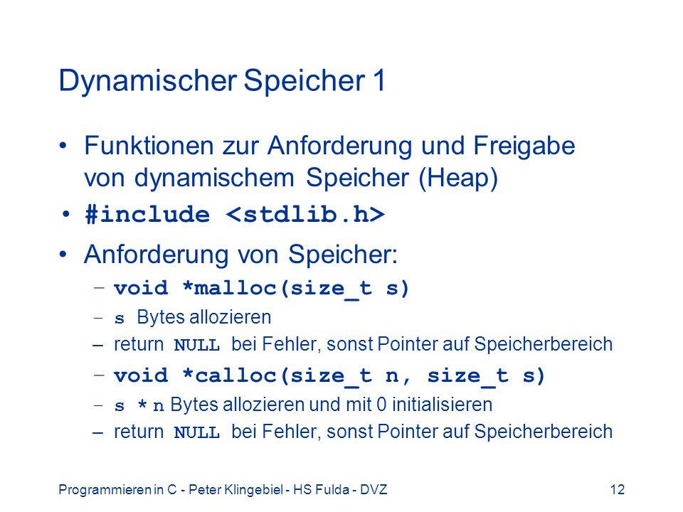Dynamischer Speicher 1 Funktionen zur Anforderung und Freigabe von dynamischem Speicher (Heap) #include <stdlib.h>