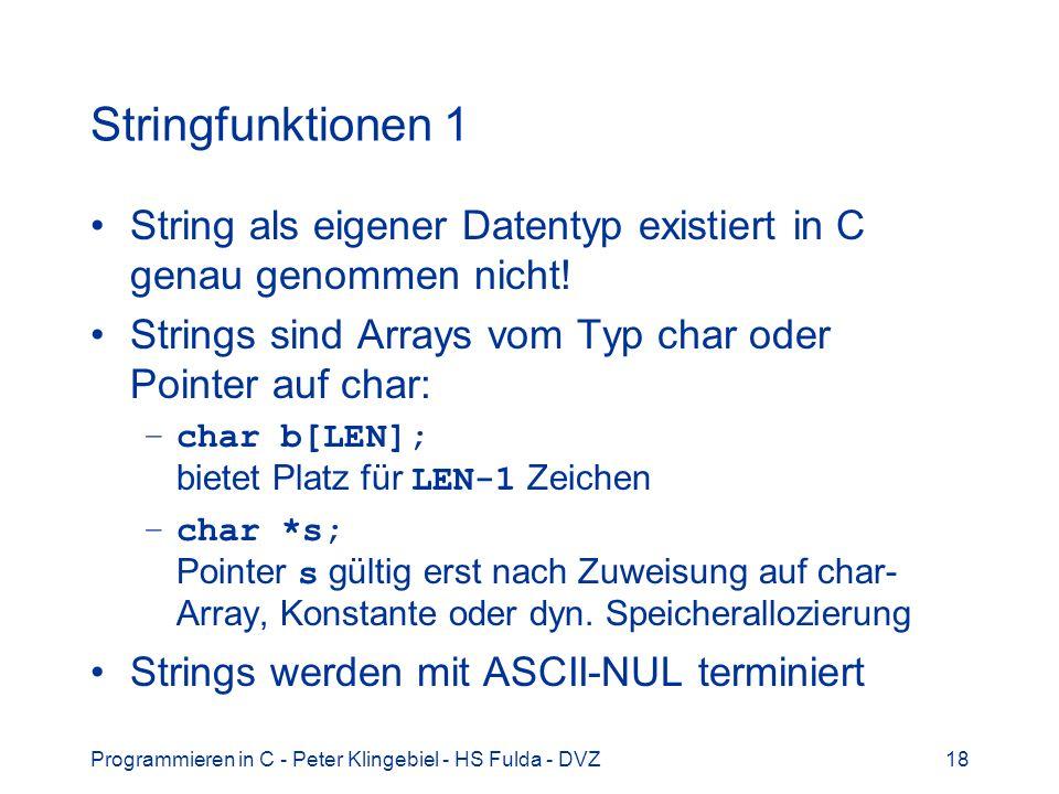 Stringfunktionen 1 String als eigener Datentyp existiert in C genau genommen nicht! Strings sind Arrays vom Typ char oder Pointer auf char: