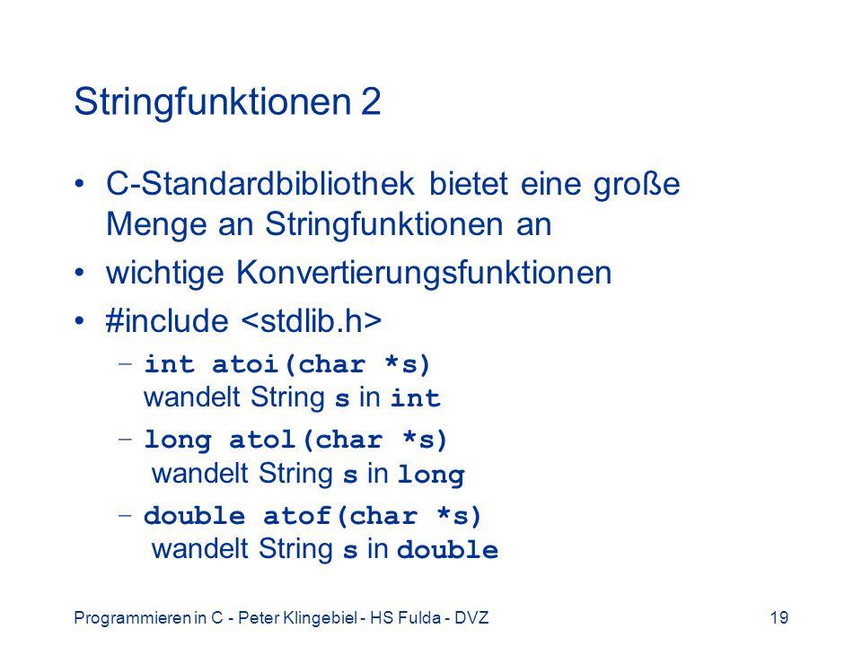 Stringfunktionen 2 C-Standardbibliothek bietet eine große Menge an Stringfunktionen an. wichtige Konvertierungsfunktionen.