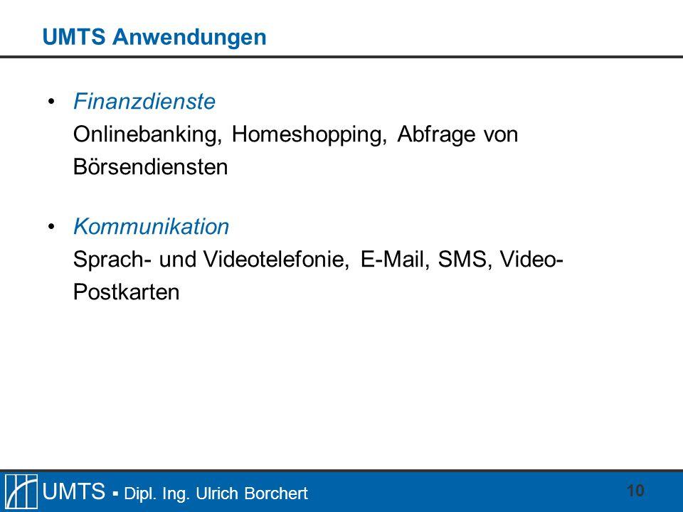 UMTS AnwendungenFinanzdienste. Onlinebanking, Homeshopping, Abfrage von Börsendiensten. Kommunikation.