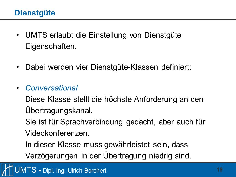 Dienstgüte UMTS erlaubt die Einstellung von Dienstgüte Eigenschaften. Dabei werden vier Dienstgüte-Klassen definiert: