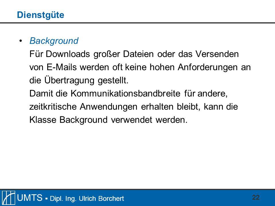 Dienstgüte Background. Für Downloads großer Dateien oder das Versenden von E-Mails werden oft keine hohen Anforderungen an die Übertragung gestellt.