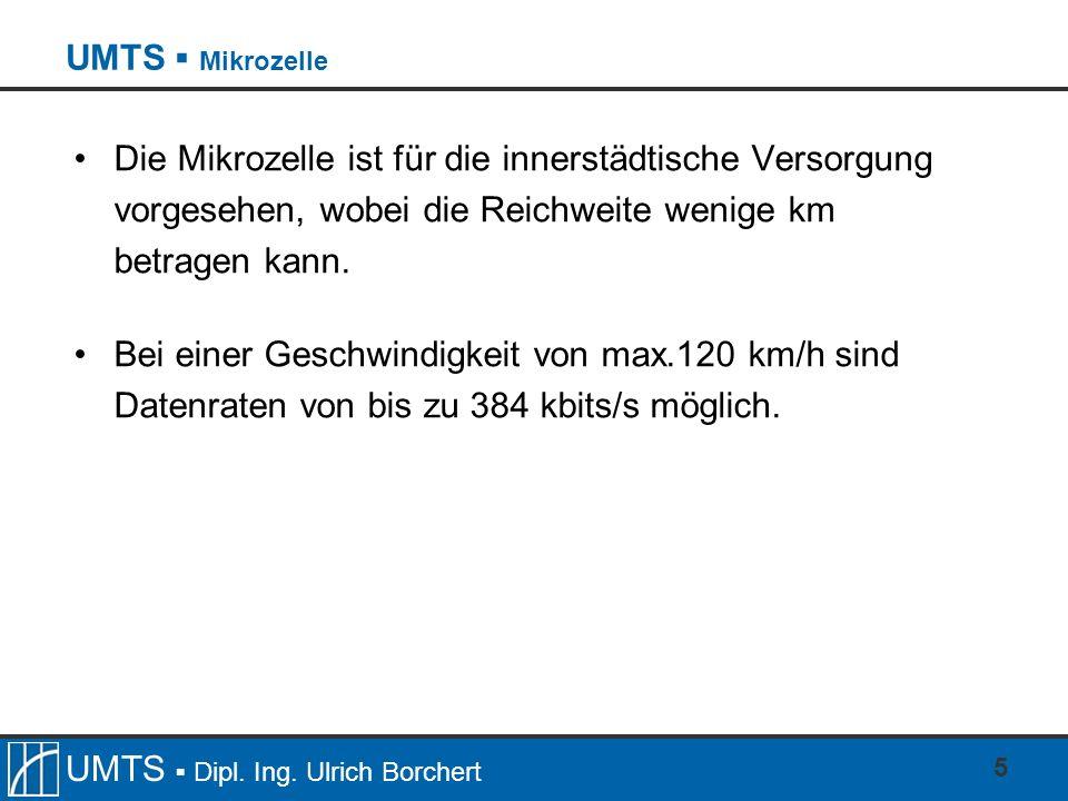 UMTS ▪ MikrozelleDie Mikrozelle ist für die innerstädtische Versorgung vorgesehen, wobei die Reichweite wenige km betragen kann.