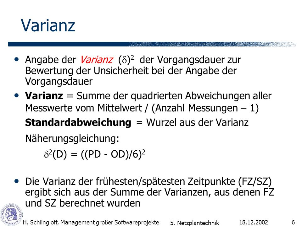 Varianz Angabe der Varianz (d)2 der Vorgangsdauer zur Bewertung der Unsicherheit bei der Angabe der Vorgangsdauer.