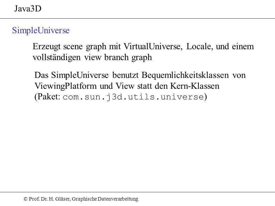 Java3DSimpleUniverse. Erzeugt scene graph mit VirtualUniverse, Locale, und einem. vollständigen view branch graph.