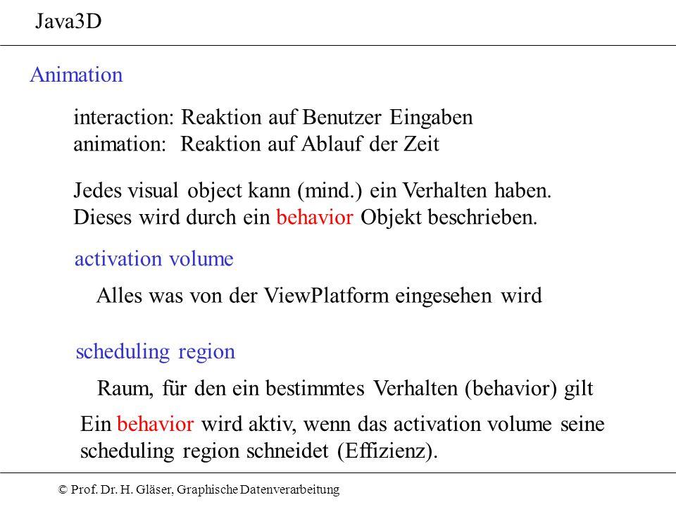 Java3D Animation. interaction: Reaktion auf Benutzer Eingaben. animation: Reaktion auf Ablauf der Zeit.