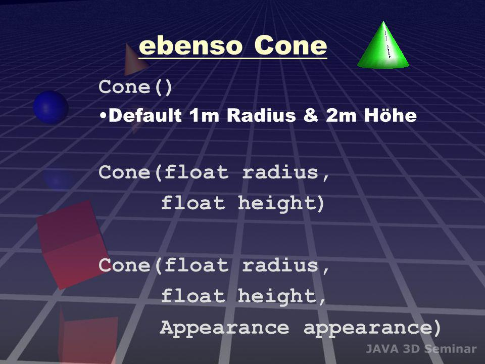 ebenso Cone Cone() Cone(float radius, float height) float height,
