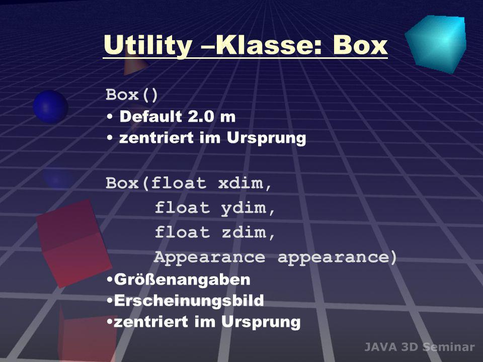Utility –Klasse: Box Box() Box(float xdim, float ydim, float zdim,