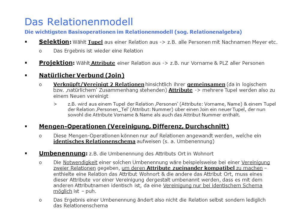 Das Relationenmodell Die wichtigsten Basisoperationen im Relationenmodell (sog. Relationenalgebra)