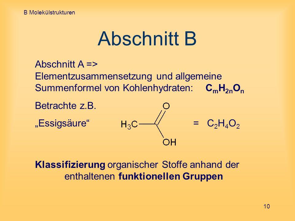 B MolekülstrukturenAbschnitt B. Abschnitt A => Elementzusammensetzung und allgemeine Summenformel von Kohlenhydraten: CmH2nOn.