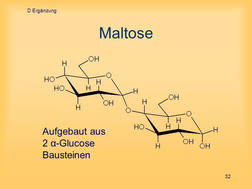 D Ergänzung Maltose Aufgebaut aus 2 α-Glucose Bausteinen