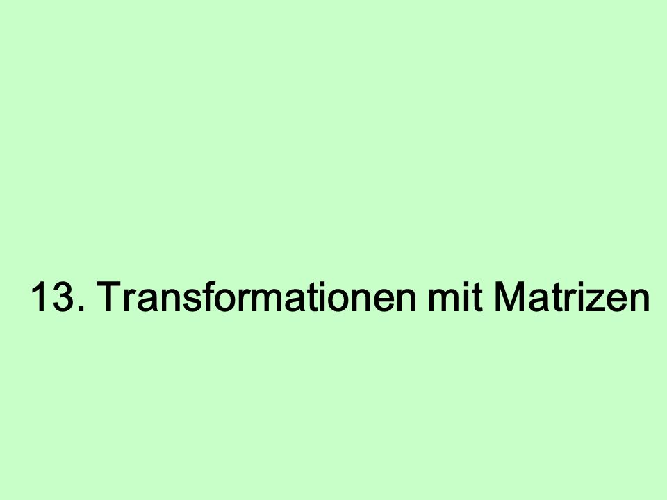 13. Transformationen mit Matrizen