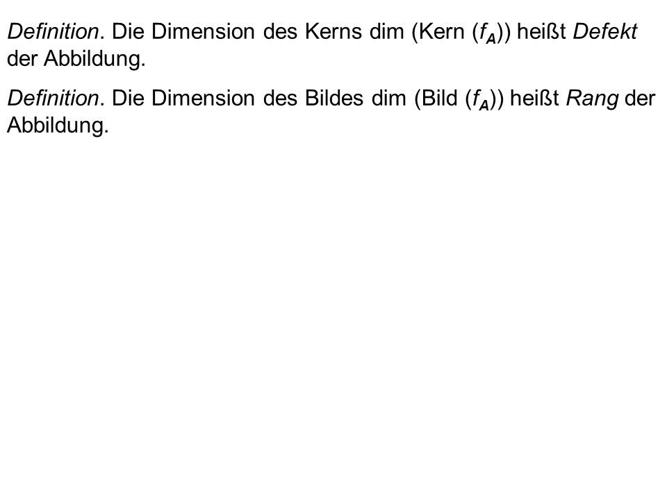 Definition. Die Dimension des Kerns dim (Kern (fA)) heißt Defekt der Abbildung.