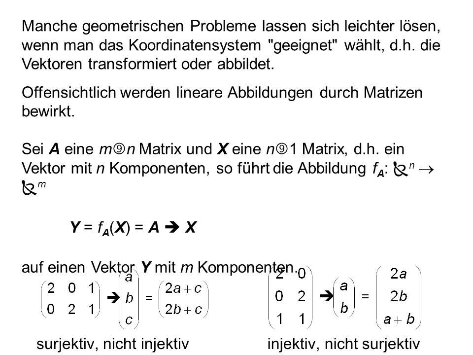 Manche geometrischen Probleme lassen sich leichter lösen, wenn man das Koordinatensystem geeignet wählt, d.h. die Vektoren transformiert oder abbildet.