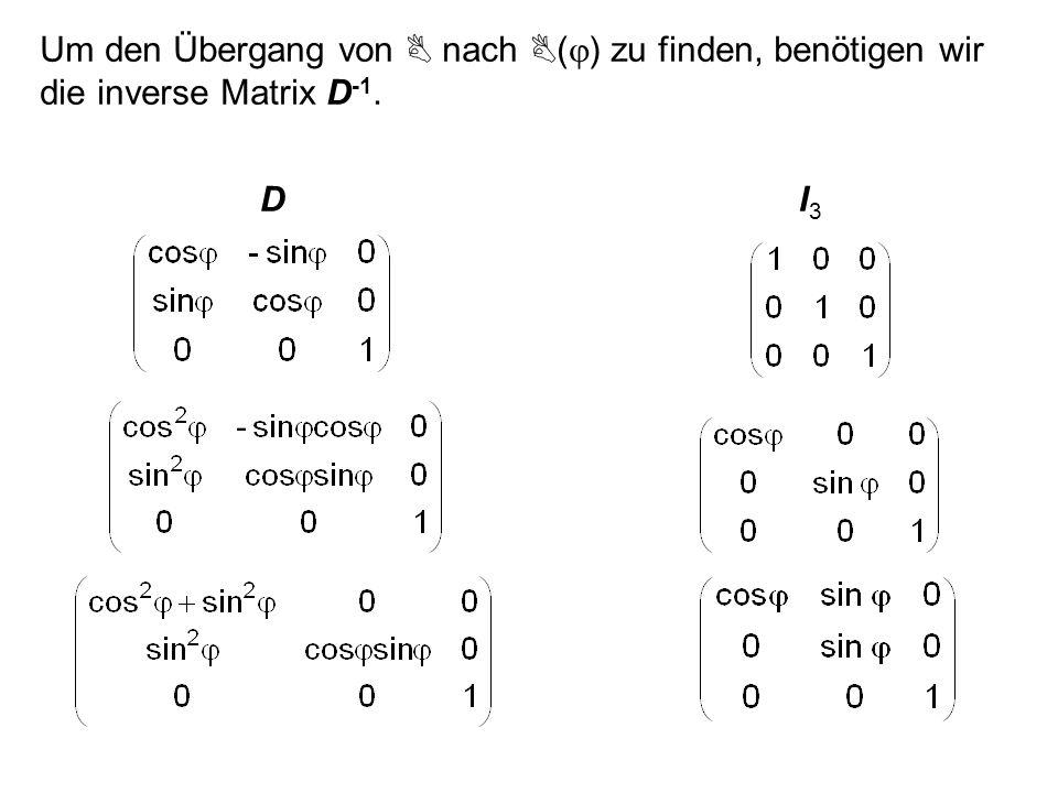 Um den Übergang von  nach (j) zu finden, benötigen wir die inverse Matrix D-1.