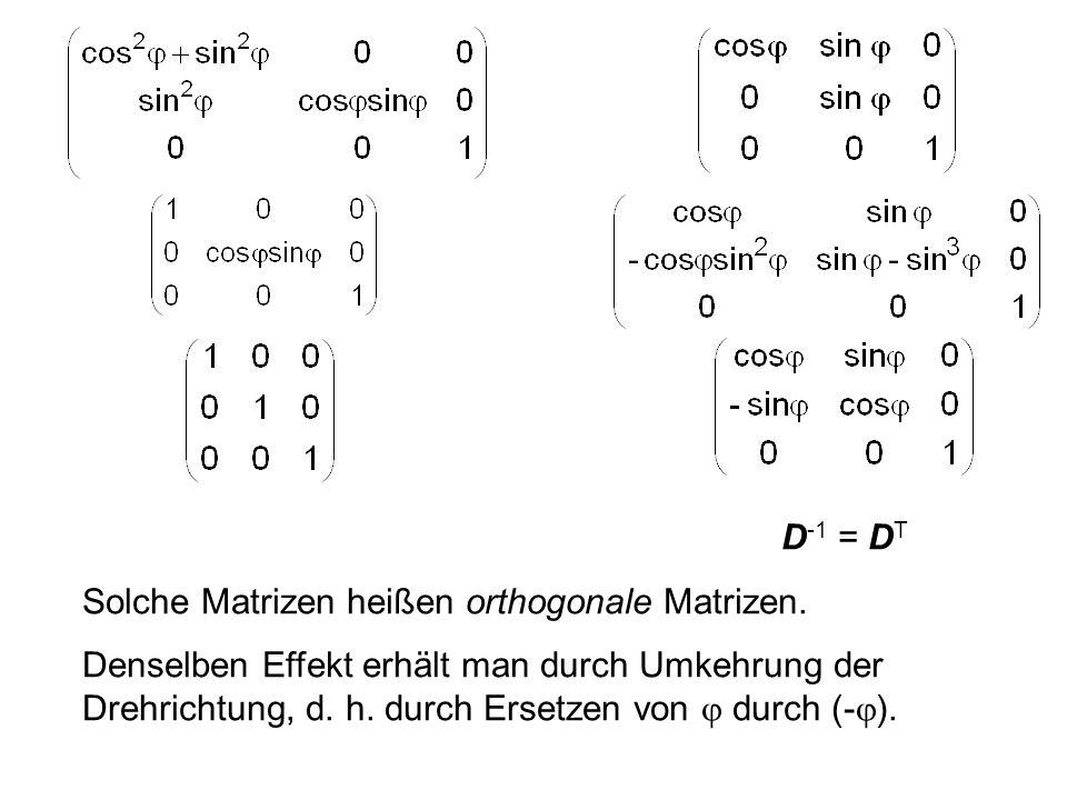 D-1 = DT Solche Matrizen heißen orthogonale Matrizen.