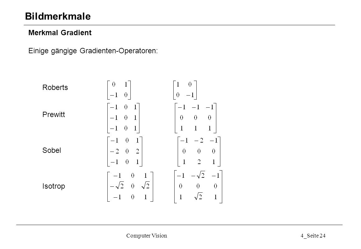 Bildmerkmale Merkmal Gradient Einige gängige Gradienten-Operatoren: