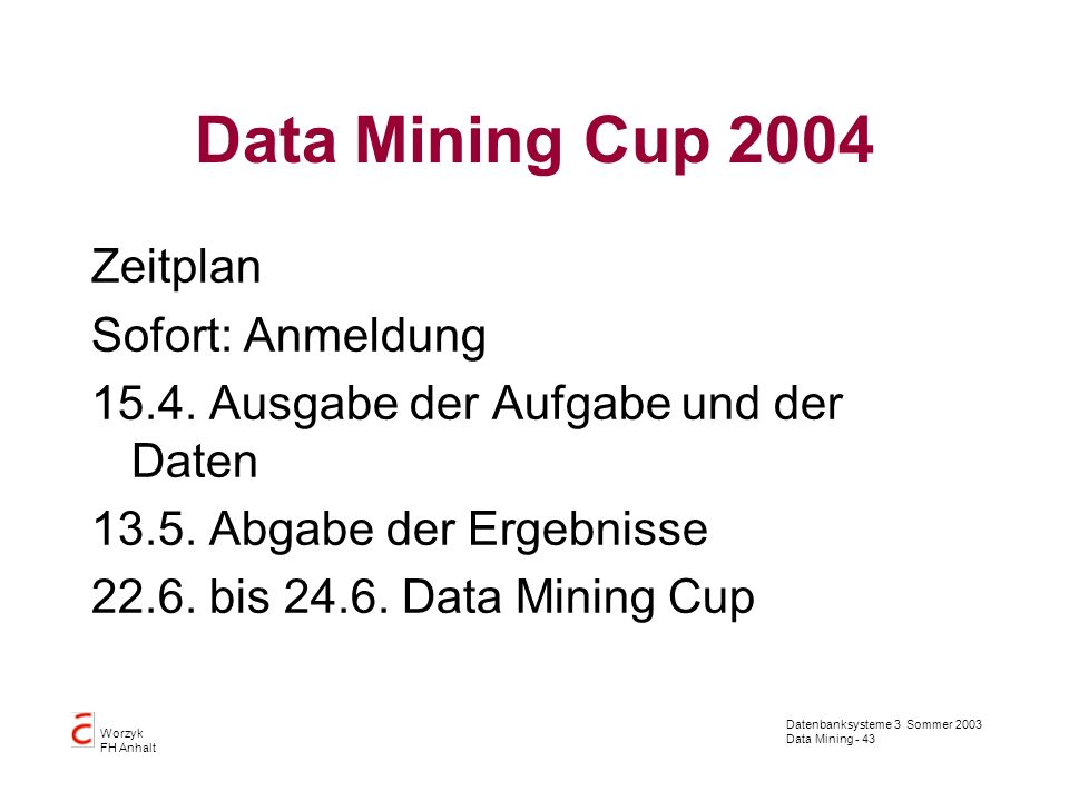 Data Mining Cup 2004 Zeitplan Sofort: Anmeldung